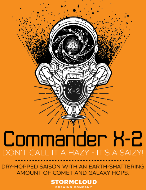 "The poster for Commander-X2, a beer from Stormcloud Brewing. Includes the phrase, ""Don't call it a hazy, it's a saizy"""