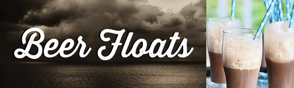 Header that reads: Beer Floats
